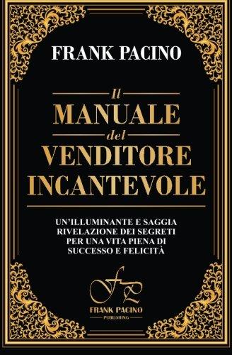 Il manuale del venditore incantevole: Un'illuminante e saggia rivelazione dei segreti per una vita piena di successo e felicità