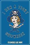 I Run A Tight Shipwreck,  Cleaining Log Book: Blue Buccaneer Sailor Girl Retro Tattoo Flash Pirate t...