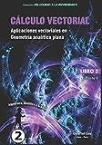 Cálculo vectorial libro 2- parte I: Aplicaciones vectoriales en Geometría analítica plana