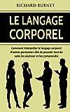 Le langage corporel - Comment interpréter le langage corporel d'autres personnes afin de pouvoir tout de suite les analyser et les comprendre