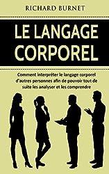 Le langage corporel - Comment interpréter le langage corporel d'autres personnes afin de pouvoir tout de suite les analyser et les comprendre de Richard Burnet