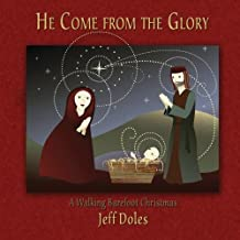 He Come from the Glory: A Walking Barefoot Christmas