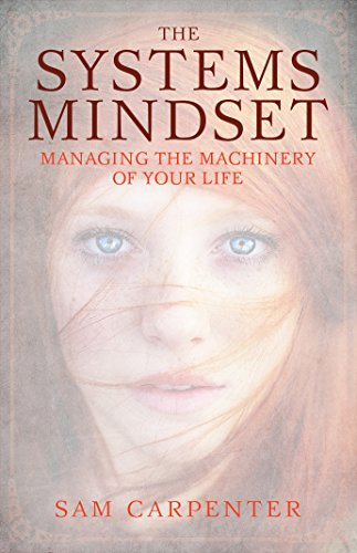 The Systems Mindset: Managing the Machinery of Your Life (English Edition)
