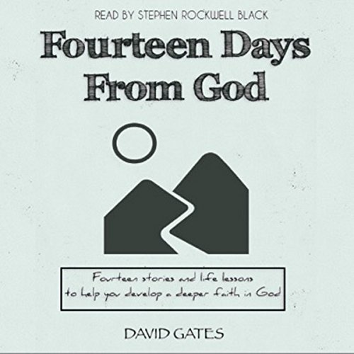 Fourteen Days from God: Fourteen Stories and Life Lessons to Help You Develop a Deeper Faith in God audiobook cover art