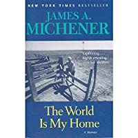 The World Is My Home By Michener James A