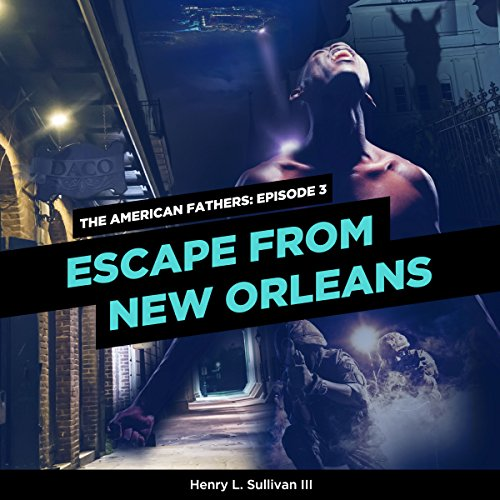 THE AMERICAN FATHERS EPISODE 3: ESCAPE FROM NEW ORLEANS audiobook cover art