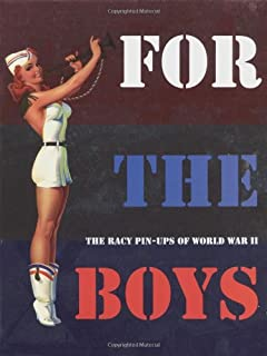 For the Boys : The Racy Pin-Ups of World War II