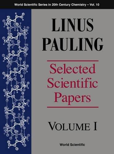 Linus Pauling - Selected Scientific Papers - Volume 1: 10 (World Scientific Series in 20th-Century Chemistry)