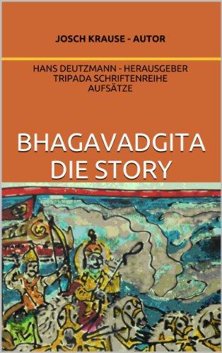 Bhagavadgita - die Story (Aufsätze der Tripada Yogalehrer Ausbildung 1)