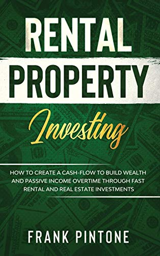 Real Estate Investing Books! - Rental Property Investing: How to Create a Cash-flow to Build Wealth and Passive Income Overtime through Fast Rental and Real Estate Investments