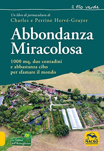 Abbondanza miracolosa. 1000 mq, due contadini e abbastanza cibo per sfamare il mondo