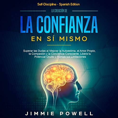 La Creación de la Confianza en Sí Mismo [The Creation of Self-Confidence] Audiobook By Jimmie Powell cover art