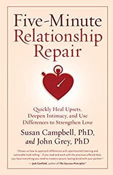 Five-Minute Relationship Repair: Quickly Heal Upsets, Deepen Intimacy, and Use Differences to Strengthen Love by [PhD Susan Campbell, PhD John Grey]