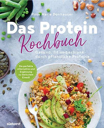 Das Protein-Kochbuch: Gesund, fit und schlank durch pflanzliche Proteine - Die perfekte Alternative und Ergänzung zu tierischem Eiweiß: 60 ... Hauptgerichte bis hin zu Desserts und Snacks