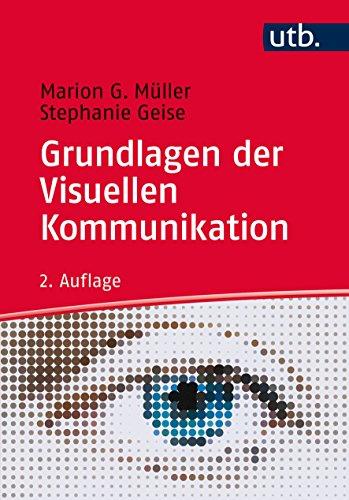 Grundlagen der Visuellen Kommunikation: Theorieansätze und Analysemethoden