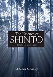 The Essence of Shinto: Japan's Spiritual Heart by Motohisa Yamakage (Author)