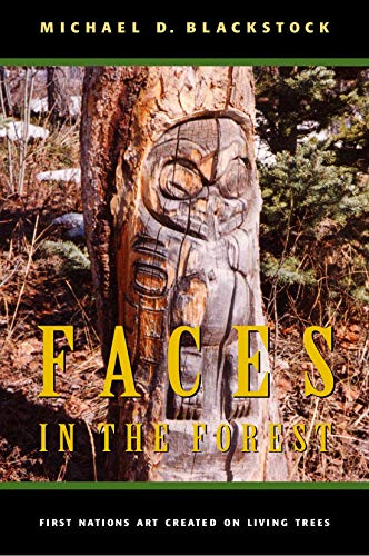 Faces in the Forest: First Nations Art Created on Living Trees