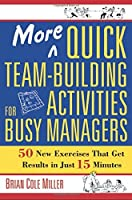 More Quick Team-Building Activities for Busy Managers: 50 New Exercises That Get Results in Just 15 Minutes by Brian Miller(2007-07-18)