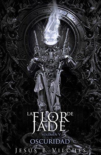 Flor de Jade V: Oscuridad I Cataclismo (La Flor de Jade nº 5)