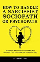 How to Handle a Narcissist, Sociopath or Psychopath: Spotting the differences to set yourself free from Narcissistic / Toxic Relationships and Psychological Abuse