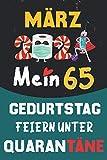 März 2021 Mein 65 Geburtstag Feiern Unter Quarantäne: 65 Jahre geburtstag, Geschenk für Männer und Frauen, ... Sie ein einzigartiges Geburtstagsgeschenk ? ... geburtstag 65 jahre, Notizbuch A5.
