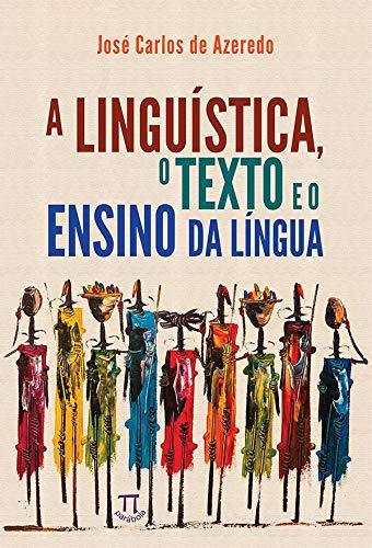 A Linguística, o Texto e o Ensino da Língua
