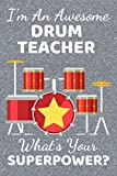 I'm An Awesome Drum Teacher What's Your Superpower?: Drum teacher Gifts. This Drummer Journal / Drummer Notebook is 6x9in with 110+ ruled lined pages ... Drum Presents. Thank you & Appreciation Gifts