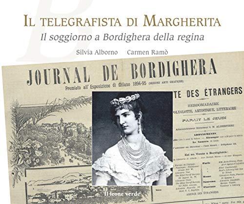 Il telegrafista di Margherita: Il soggiorno a Bordighera della regina (Fuori collana) (Italian Edition)