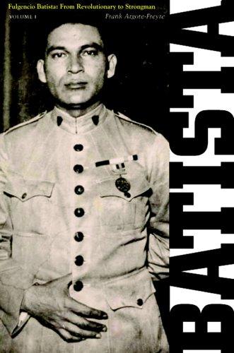 Fulgencio Batista: From Revolutionary to Strongman (Volume 1)