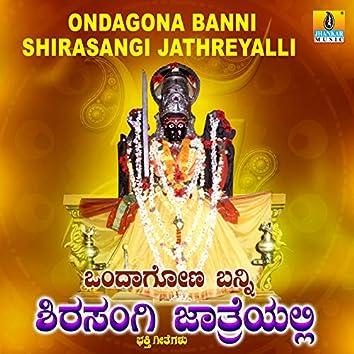 Ondagona Banni Shirasangi Jathreyalli