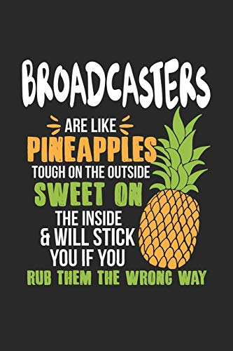 Broadcasters Are Like Pineapples. Tough On The Outside Sweet On The Inside: Broadcaster. Ruled Composition Notebook to Take Notes at Work. Lined ... To-Do-List or Journal For Men and Women.