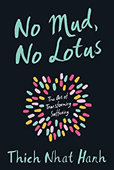 [Thich Nhat Hanh]のNo Mud, No Lotus: The Art of Transforming Suffering (English Edition)