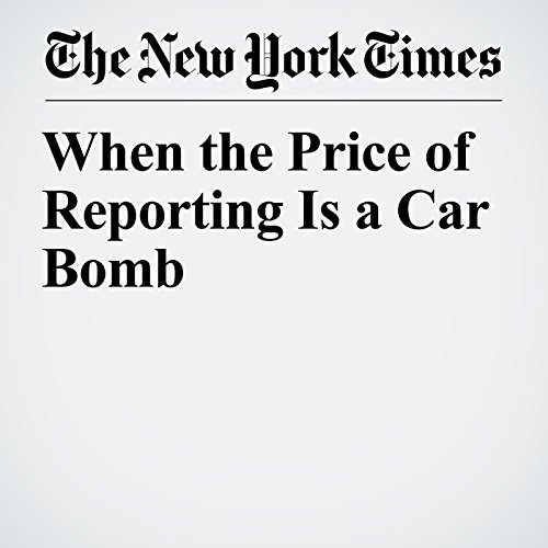 When the Price of Reporting Is a Car Bomb copertina