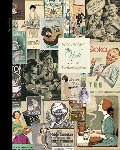 Rezeptbuch: zum selberschreiben; Geschenke für Hobbyköche (Großes Rezeptbuch mit Inhalt & 100 leere Rezepte -Taschenbuch) Vintage Tee Sortiment (Rezeptbücher zum selberschreiben, Band 22)