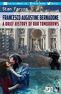Francesco Augustine Bernadone: A Brief History of Our Tomorrows (Love and Fear: The Future is Bucharest)