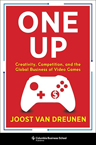 Compare Textbook Prices for One Up: Creativity, Competition, and the Global Business of Video Games  ISBN 9780231197526 by van Dreunen, Joost
