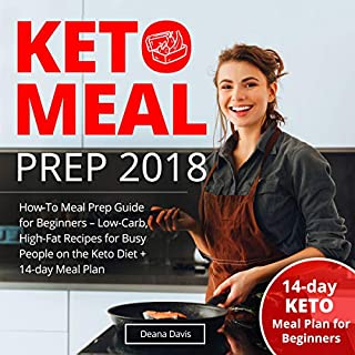 Keto Meal Prep 2018: How-To Meal Prep Guide for Beginners - Low-Carb, High-Fat Recipes for Busy People on the Keto Diet + 14-day Meal Plan                   By:                                                                                                                                 Deana Davis                               Narrated by:                                                                                                                                 Lisa Renee                      Length: 1 hr and 37 mins     2 ratings     Overall 5.0
