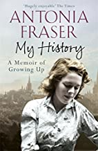 My History: A Memoir of Growing Up by Lady Antonia Fraser (2015-11-05)
