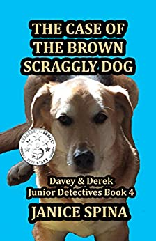 The Case of the Brown Scraggly Dog (Davey & Derek Junior Detectives Series Book 4) by [Janice Spina, John Spina]