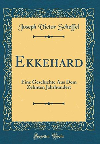 Ekkehard: Eine Geschichte Aus Dem Zehnten Jahrhundert (Classic Reprint)
