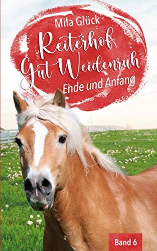 Reiterhof Gut Weidenruh: Ende und Anfang (RGW, Band 6)