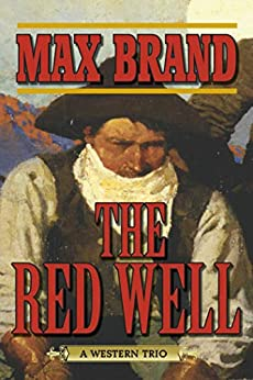 The Red Well: A Western Trio by [Max Brand]