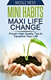 Mini Habits, Maxi Life Change: Proven High Quality Tips to Transform Your Life!