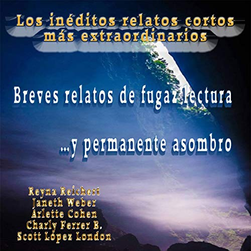 Breves Relatos de Fugaz Lectura…y Permanente Asombro: Los Inéditos Relatos Cortos Más Extraordinarios [Short Stories of Fleeting Reading...and Permanent Astonishment: The Most Extraordinary Unpublished Short Stories] Titelbild