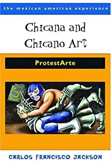 By Carlos Francisco Jackson - Chicana and Chicano Art: ProtestArte (1/15/09)