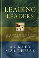 Leading Leaders: Empowering Church Boards for Ministry Excellence by Aubrey Malphurs(2005-04-01)