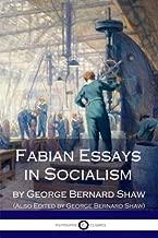 Fabian Essays in Socialism: By G. Bernard Shaw Edited By G. Bernard Shaw