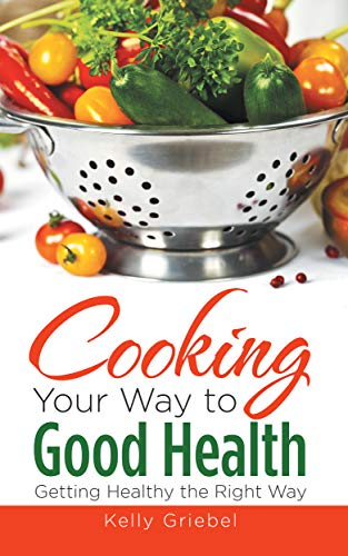 Cooking Your Way to Good Health: Getting Healthy the Right Way (English Edition)