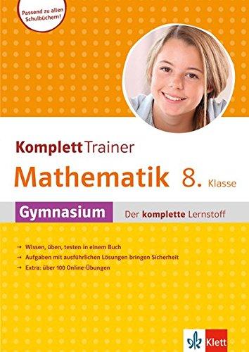 Klett Komplett Trainer Mathematik, Gymnasium Klasse 8: Gymnasium - der komplettte Lernstoff