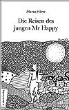 Die Reisen des jungen Mr Happy: Roman   Über das ewige Jagen nach dem Glück und die Flucht vor der Sinnlosigkeit